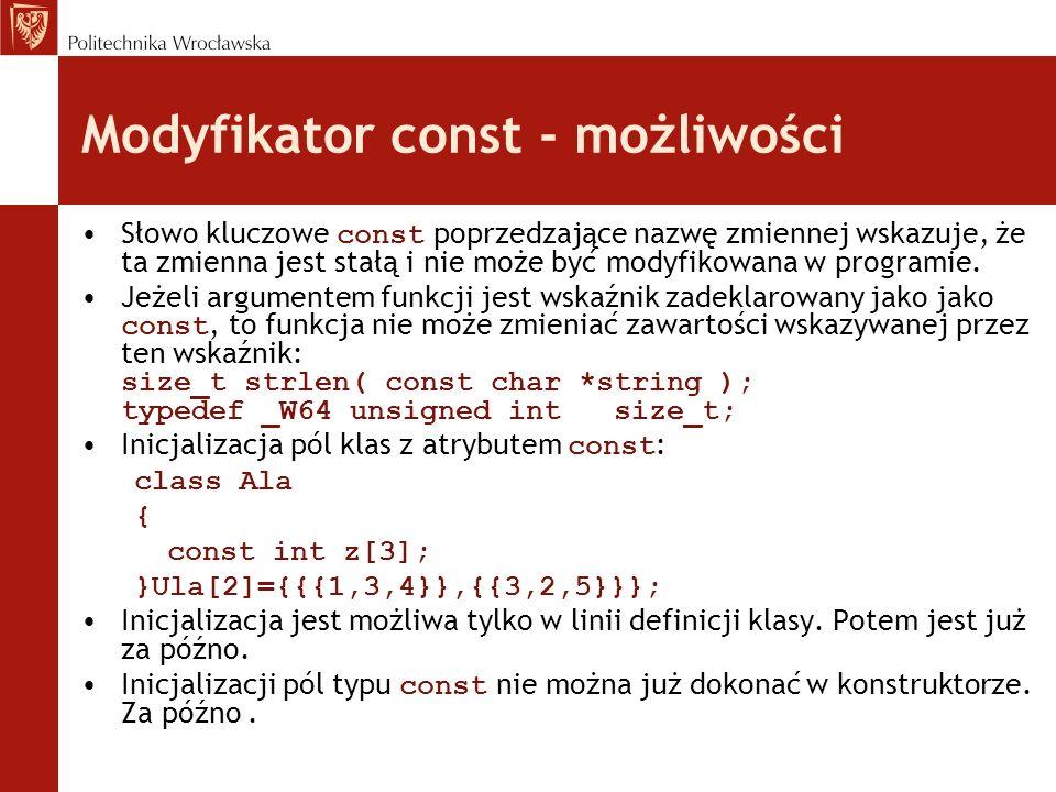Modyfikator const - możliwości Słowo kluczowe const poprzedzające nazwę zmiennej wskazuje, że ta zmienna jest stałą i nie może być modyfikowana w prog