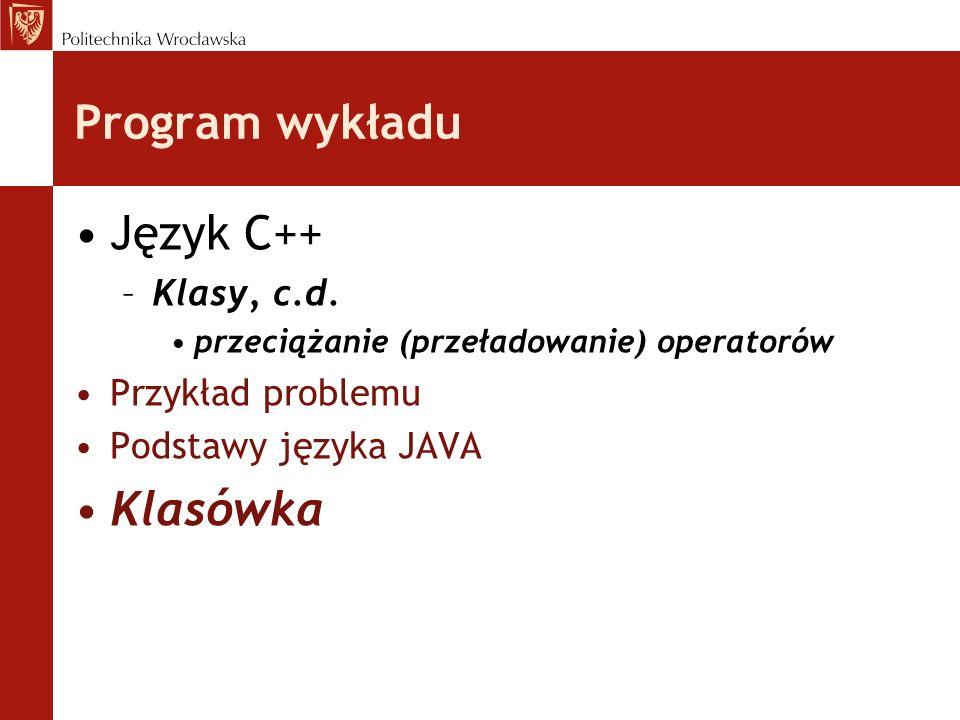 Program wykładu Język C++ –Klasy, c.d.
