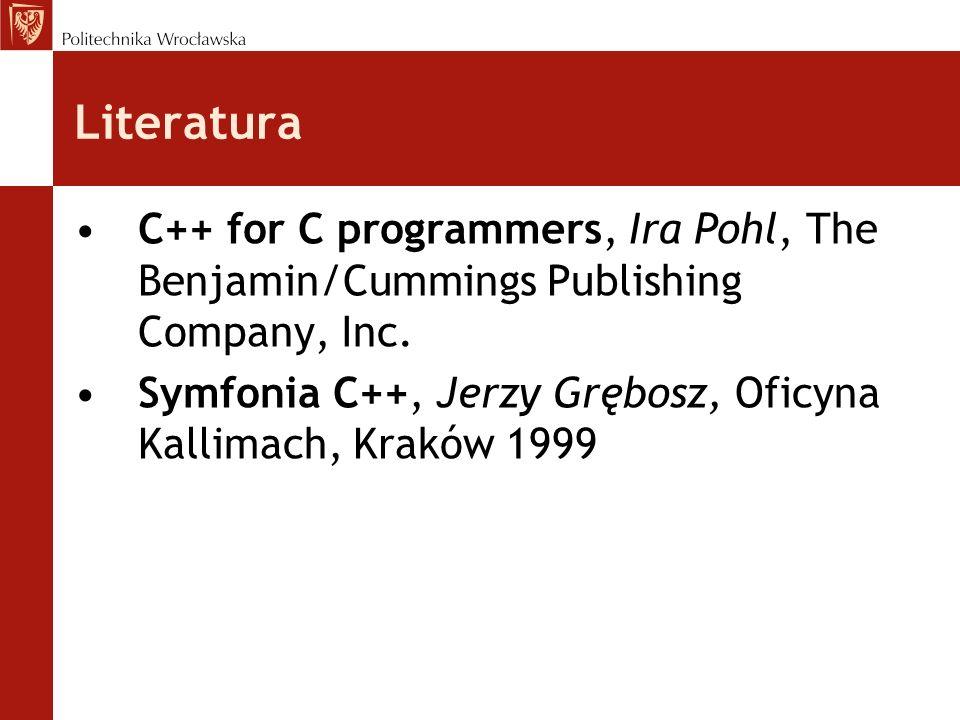Literatura C++ for C programmers, Ira Pohl, The Benjamin/Cummings Publishing Company, Inc.