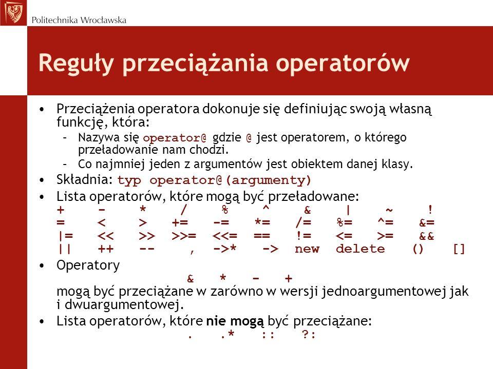 Interesujące elementy klasy String Klasa String podobnie jak poprzednio ma cztery konstruktory Konstruktor kopiujący korzysta z przeciążonego operatora podstawiania Pojawił się przeciążony operator dodawania zdefiniowany jako funkcja globalna zaprzyjaźniona z klasą: friend String operator +(const String str1, const String str2); Wszędzie gdzie jest to możliwe pojawiło się słowo kluczowe const Dokonano przeciążenia jednoargumentowego operatora logicznego .