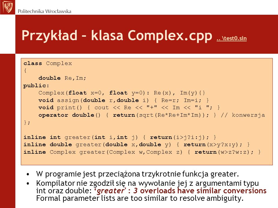 Przykład – klasa Complex.cpp.. \test0.sln.. \test0.sln W programie jest przeciążona trzykrotnie funkcja greater. Kompilator nie zgodził się na wywołan