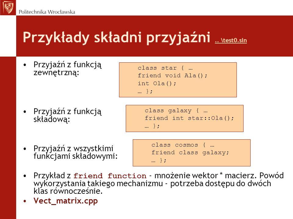 Przykłady składni przyjaźni.. \test0.sln.. \test0.sln Przyjaźń z funkcją zewnętrzną: Przyjaźń z funkcją składową: Przyjaźń z wszystkimi funkcjami skła