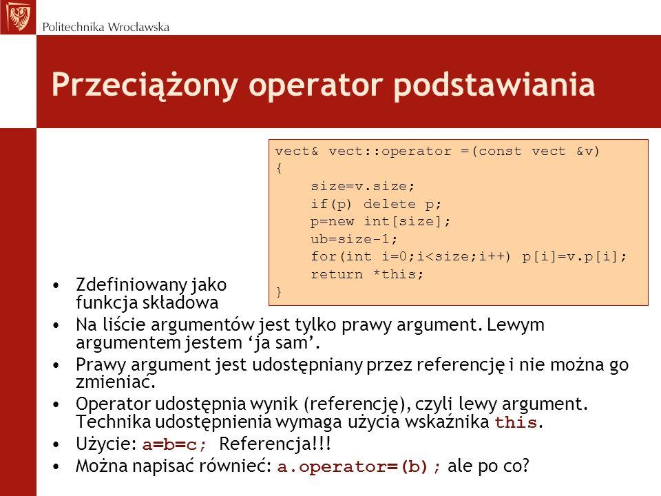 Przeciążony operator podstawiania Zdefiniowany jako funkcja składowa Na liście argumentów jest tylko prawy argument. Lewym argumentem jestem ja sam. P