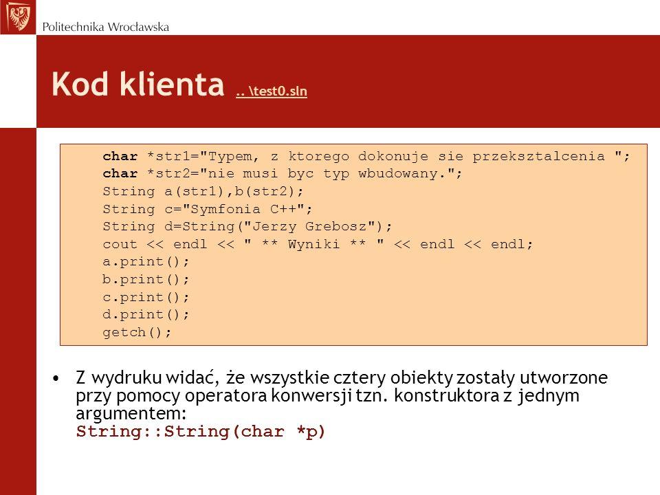 Kod klienta.. \test0.sln.. \test0.sln Z wydruku widać, że wszystkie cztery obiekty zostały utworzone przy pomocy operatora konwersji tzn. konstruktora