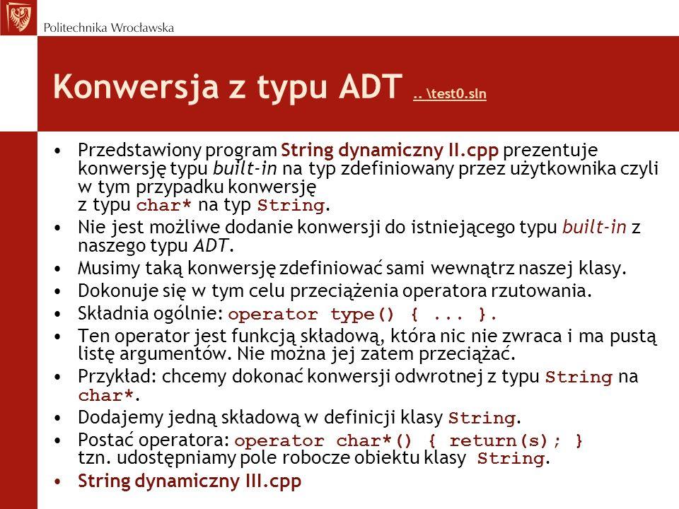 Konwersja z typu ADT.. \test0.sln.. \test0.sln Przedstawiony program String dynamiczny II.cpp prezentuje konwersję typu built-in na typ zdefiniowany p