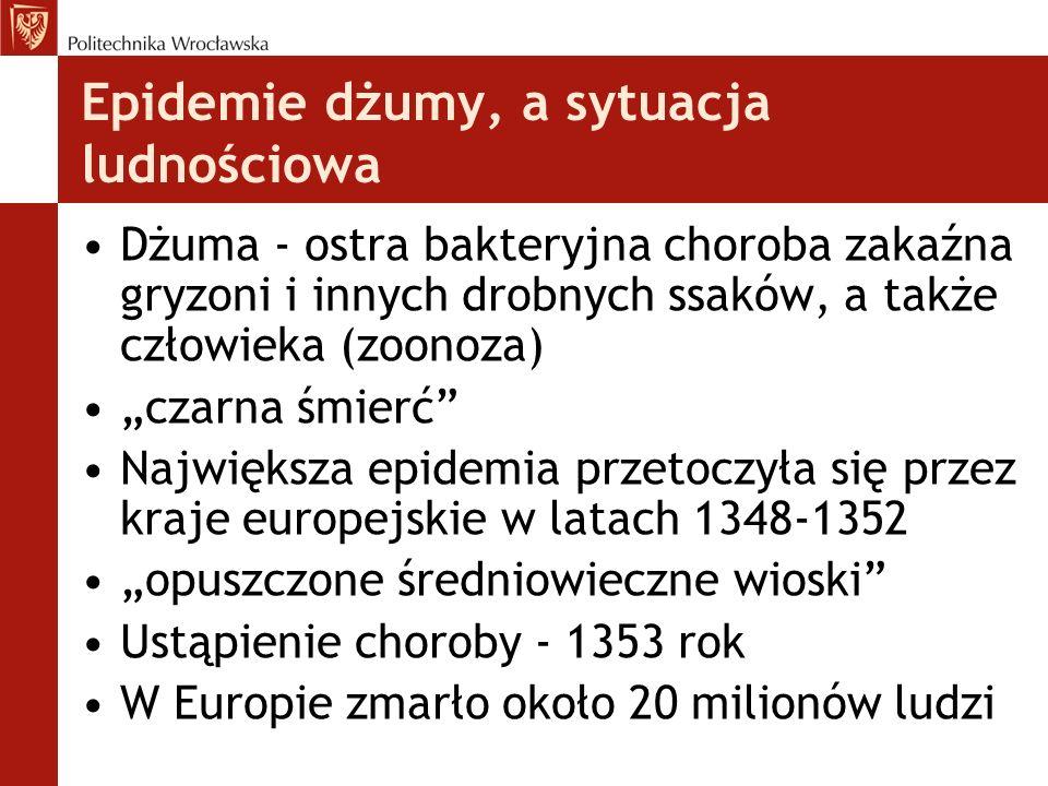 Epidemie dżumy, a sytuacja ludnościowa Dżuma - ostra bakteryjna choroba zakaźna gryzoni i innych drobnych ssaków, a także człowieka (zoonoza) czarna ś