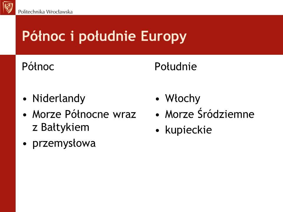 Północ i południe Europy Północ Niderlandy Morze Północne wraz z Bałtykiem przemysłowa Południe Włochy Morze Śródziemne kupieckie