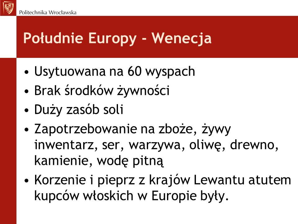 Południe Europy - Wenecja Usytuowana na 60 wyspach Brak środków żywności Duży zasób soli Zapotrzebowanie na zboże, żywy inwentarz, ser, warzywa, oliwę
