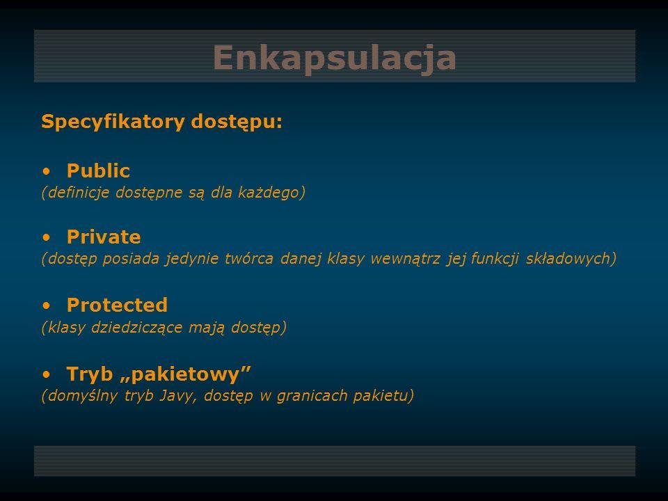 Enkapsulacja Specyfikatory dostępu: Public (definicje dostępne są dla każdego) Private (dostęp posiada jedynie twórca danej klasy wewnątrz jej funkcji