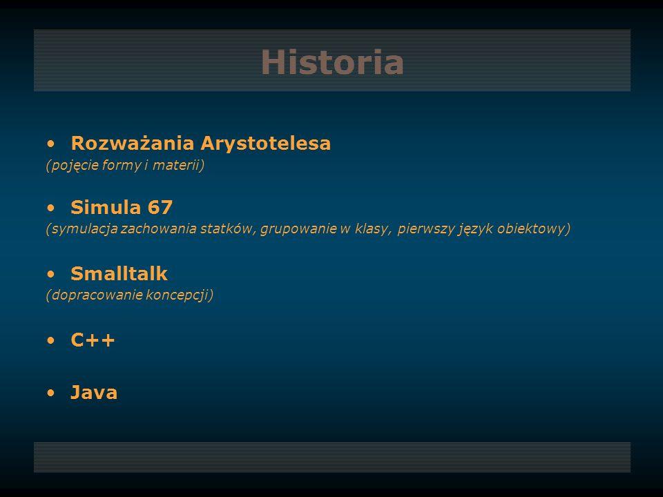 Rozważania Arystotelesa (pojęcie formy i materii) Simula 67 (symulacja zachowania statków, grupowanie w klasy, pierwszy język obiektowy) Smalltalk (do