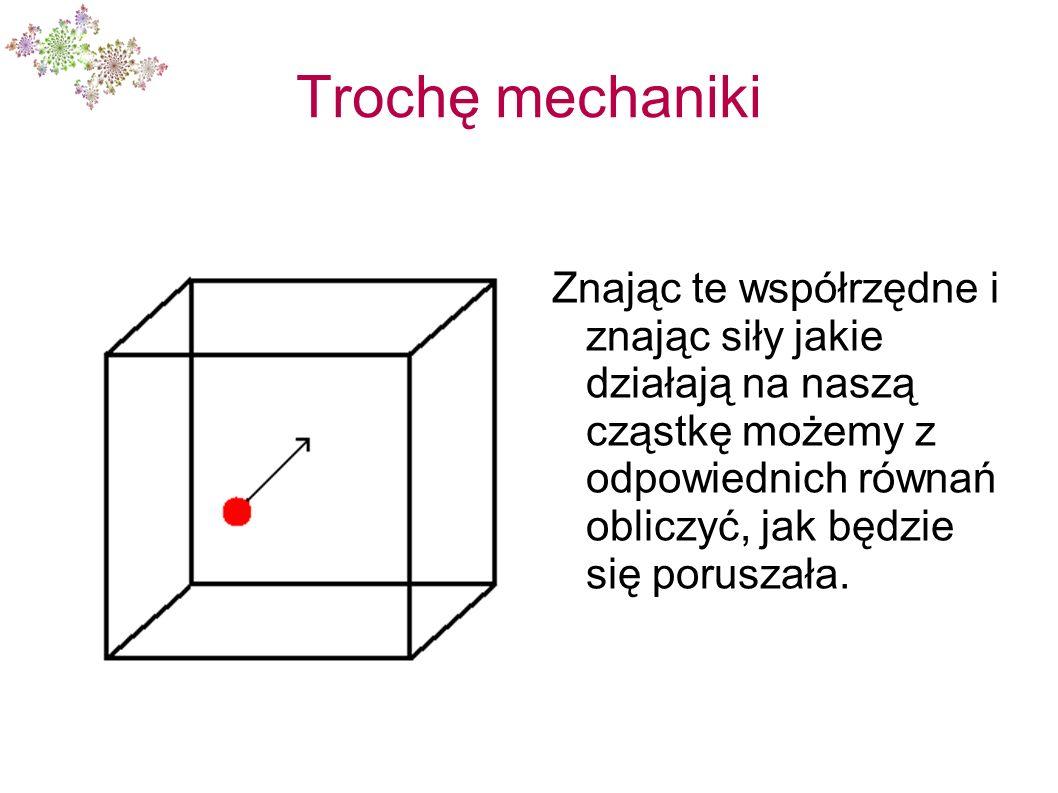 Trochę mechaniki Jeśli rozważymy dwie cząstki, będziemy mieć dwanaście współrzędnych w opisie – sześć dla jednej i sześć dla drugiej cząstki.