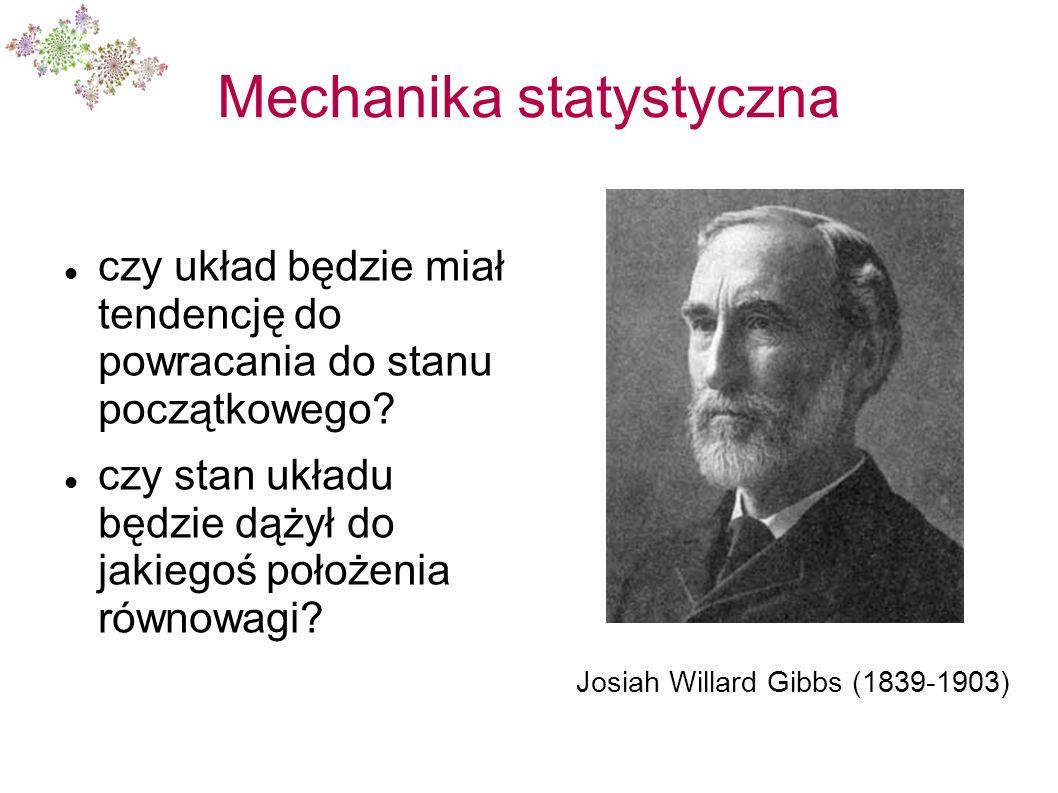 Mechanika statystyczna czy układ będzie miał tendencję do powracania do stanu początkowego? czy stan układu będzie dążył do jakiegoś położenia równowa