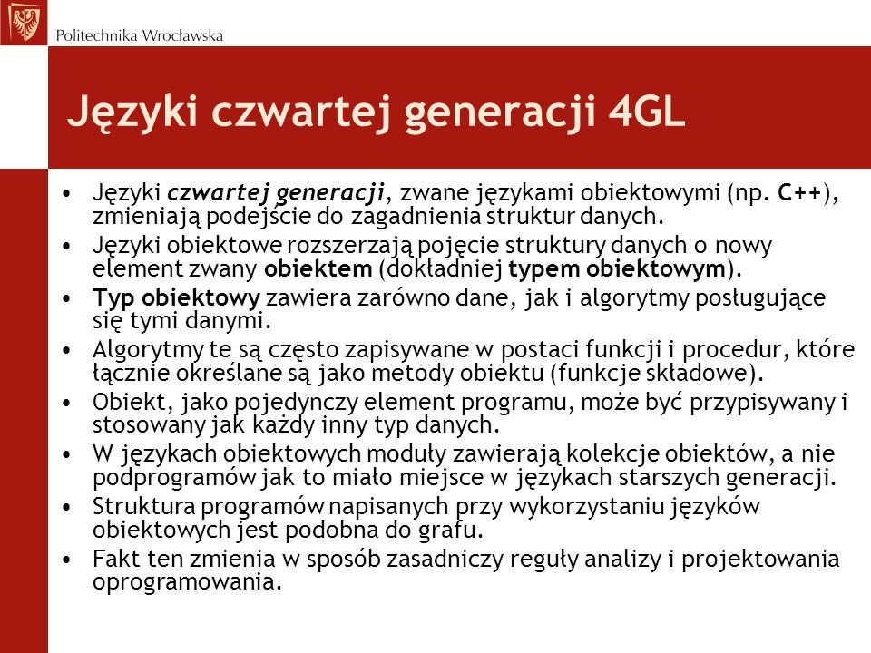 Języki czwartej generacji 4GL Języki czwartej generacji, zwane językami obiektowymi (np. C++), zmieniają podejście do zagadnienia struktur danych. Jęz
