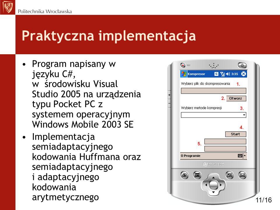 Praktyczna implementacja Program napisany w języku C#, w środowisku Visual Studio 2005 na urządzenia typu Pocket PC z systemem operacyjnym Windows Mob