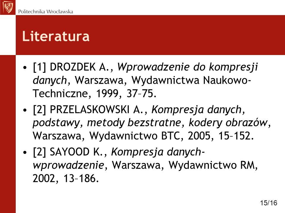 Literatura [1] DROZDEK A., Wprowadzenie do kompresji danych, Warszawa, Wydawnictwa Naukowo- Techniczne, 1999, 37–75. [2] PRZELASKOWSKI A., Kompresja d