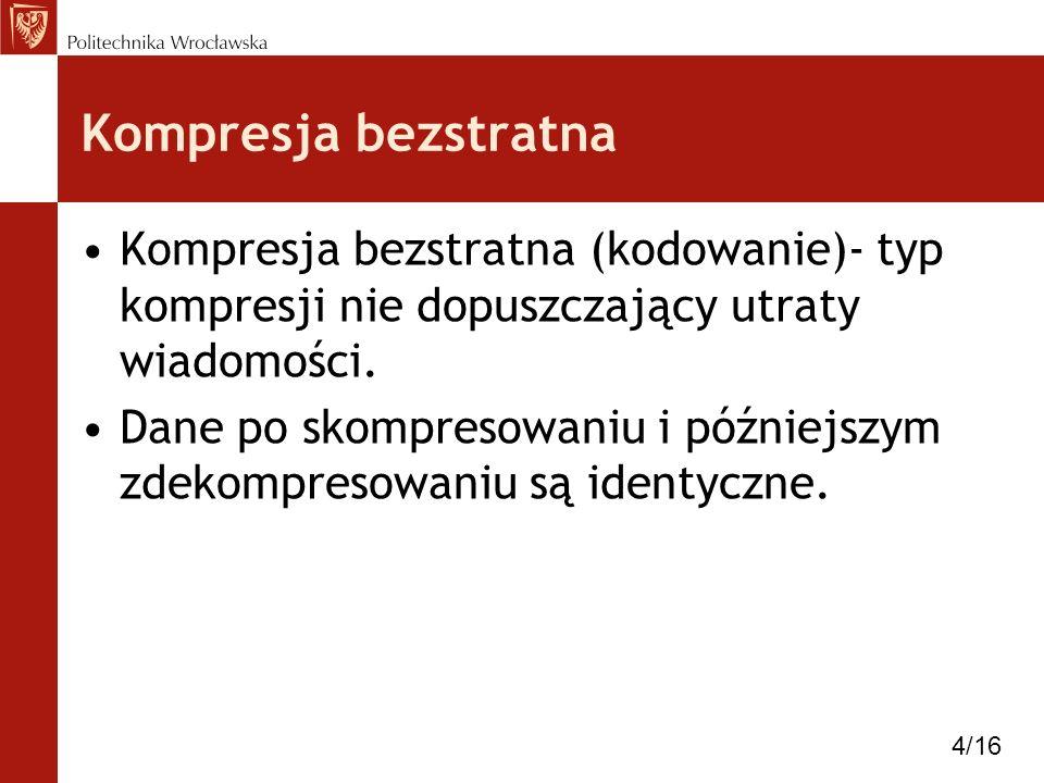 Kompresja bezstratna Kompresja bezstratna (kodowanie)- typ kompresji nie dopuszczający utraty wiadomości. Dane po skompresowaniu i późniejszym zdekomp