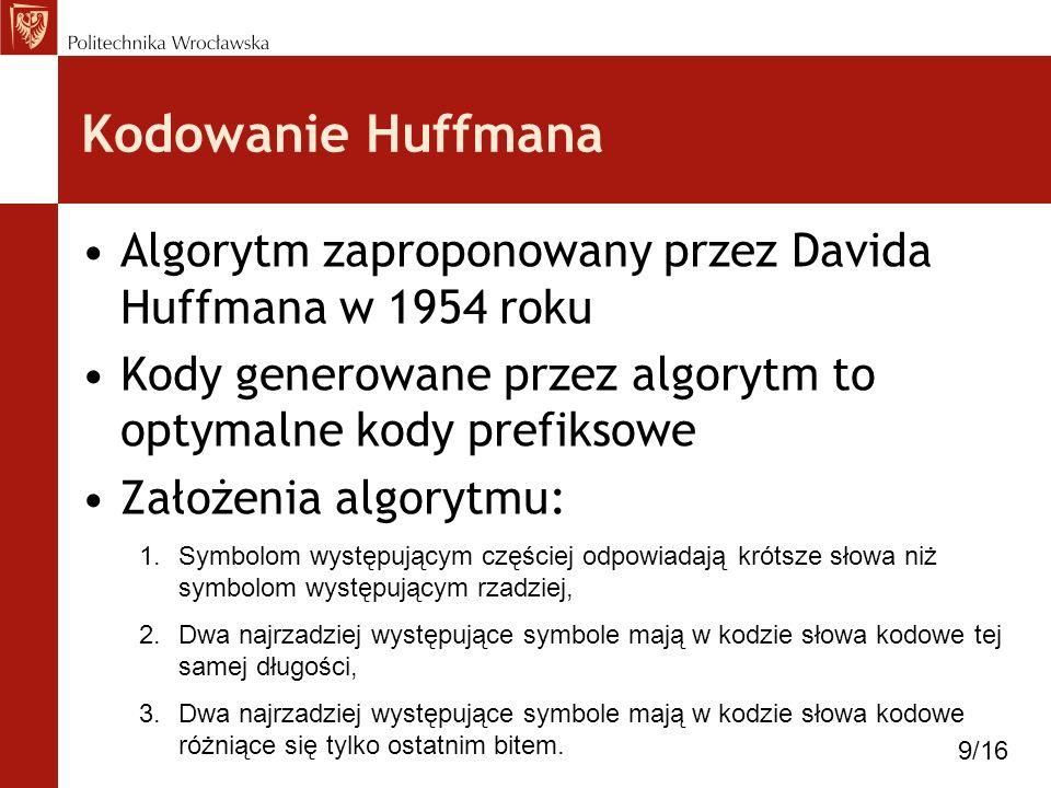 Kodowanie Huffmana Algorytm zaproponowany przez Davida Huffmana w 1954 roku Kody generowane przez algorytm to optymalne kody prefiksowe Założenia algo