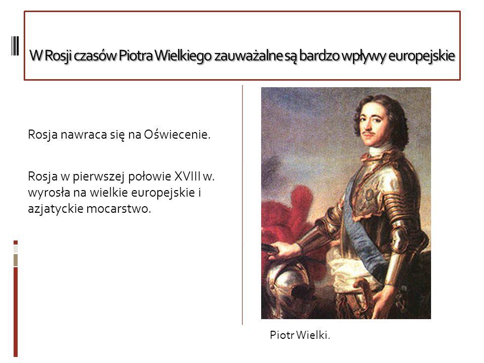 W Rosji czasów Piotra Wielkiego zauważalne są bardzo wpływy europejskie W Rosji czasów Piotra Wielkiego zauważalne są bardzo wpływy europejskie Rosja