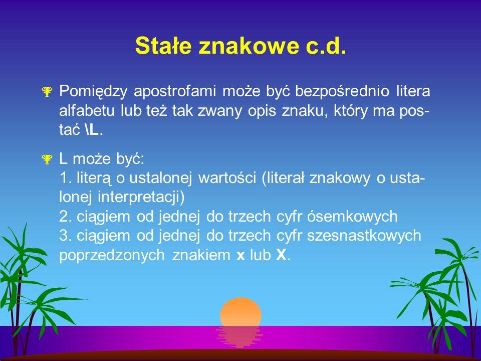 Stałe znakowe c.d. Pomiędzy apostrofami może być bezpośrednio litera alfabetu lub też tak zwany opis znaku, który ma pos- tać \L. L może być: 1. liter