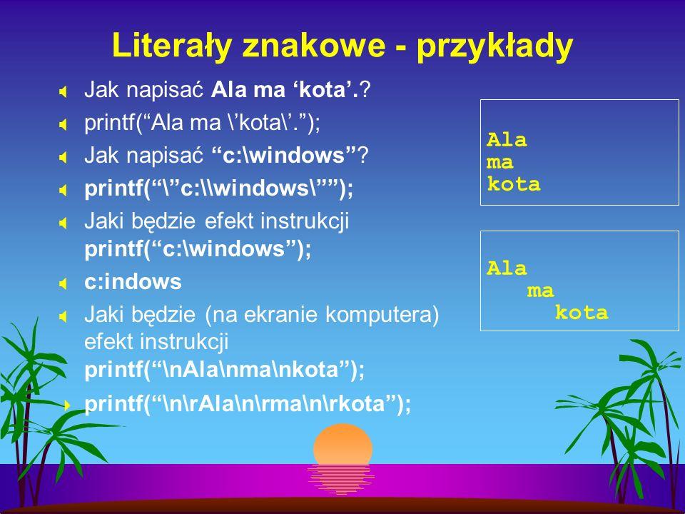 Literały znakowe - przykłady Jak napisać Ala ma kota.? printf(Ala ma \kota\.); Jak napisać c:\windows? printf(\c:\\windows\); Jaki będzie efekt instru