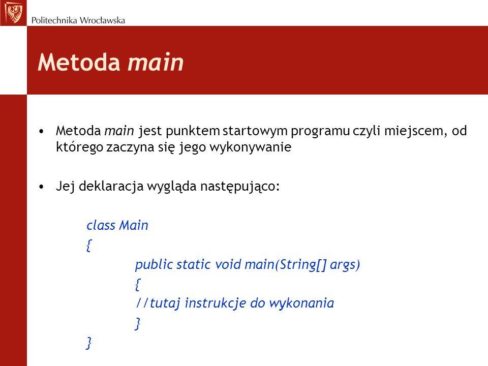 Metoda main Metoda main jest punktem startowym programu czyli miejscem, od którego zaczyna się jego wykonywanie Jej deklaracja wygląda następująco: cl