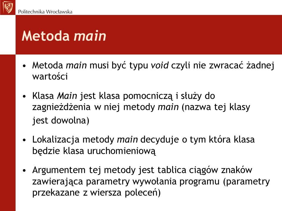 Metoda main Metoda main musi być typu void czyli nie zwracać żadnej wartości Klasa Main jest klasa pomocniczą i służy do zagnieżdżenia w niej metody m