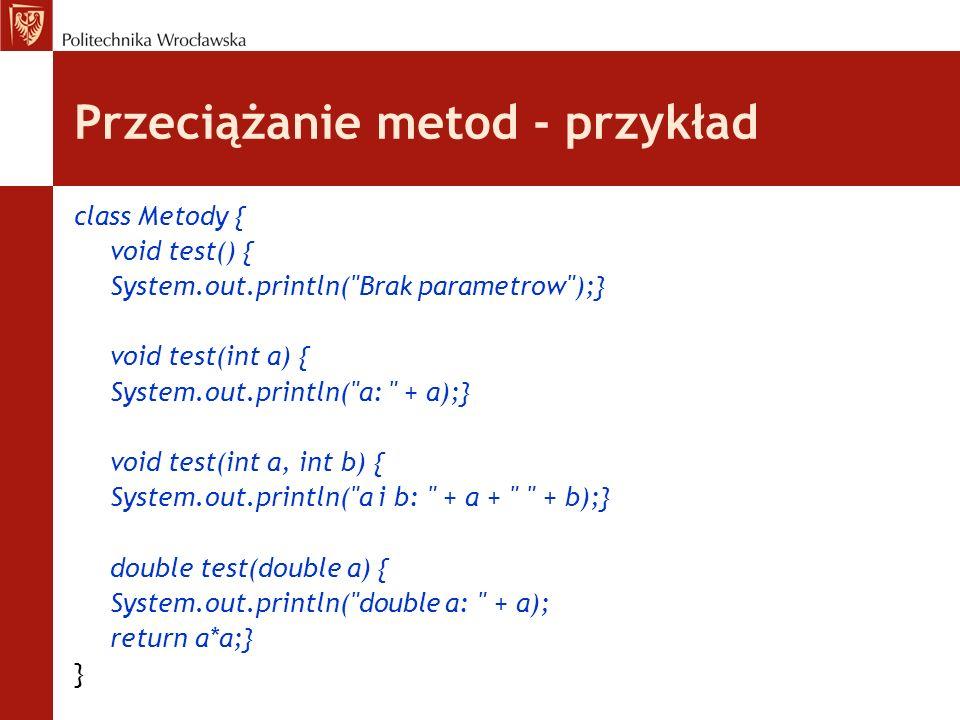 Przeciążanie metod - przykład class Metody { void test() { System.out.println(