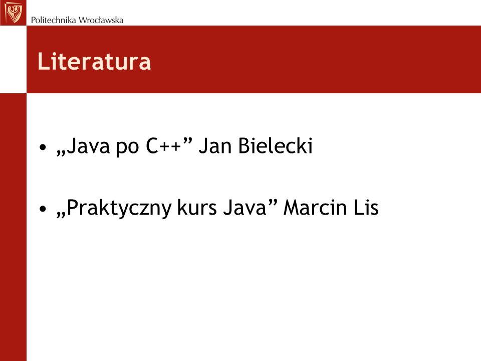 Literatura Java po C++ Jan Bielecki Praktyczny kurs Java Marcin Lis
