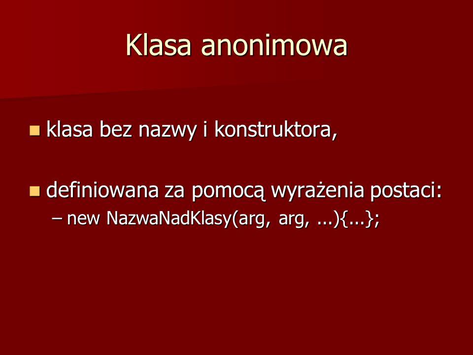 Klasa anonimowa klasa bez nazwy i konstruktora, klasa bez nazwy i konstruktora, definiowana za pomocą wyrażenia postaci: definiowana za pomocą wyrażen