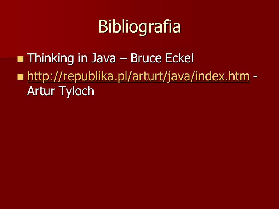Bibliografia Thinking in Java – Bruce Eckel Thinking in Java – Bruce Eckel http://republika.pl/arturt/java/index.htm - Artur Tyloch http://republika.p