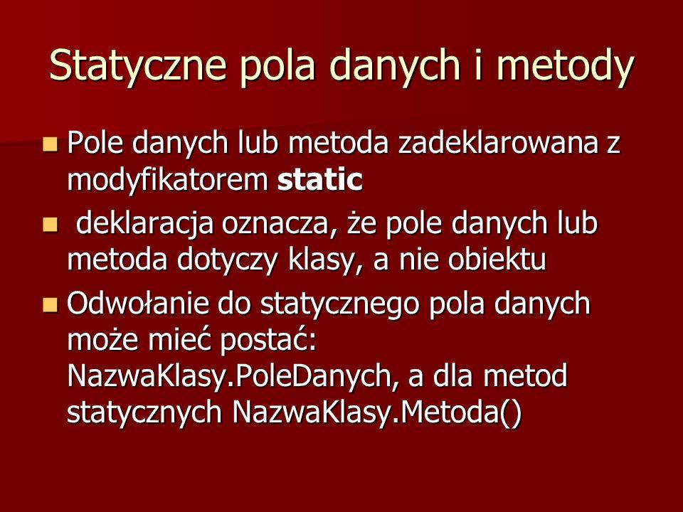 Statyczne pola danych i metody Pole danych lub metoda zadeklarowana z modyfikatorem static Pole danych lub metoda zadeklarowana z modyfikatorem static