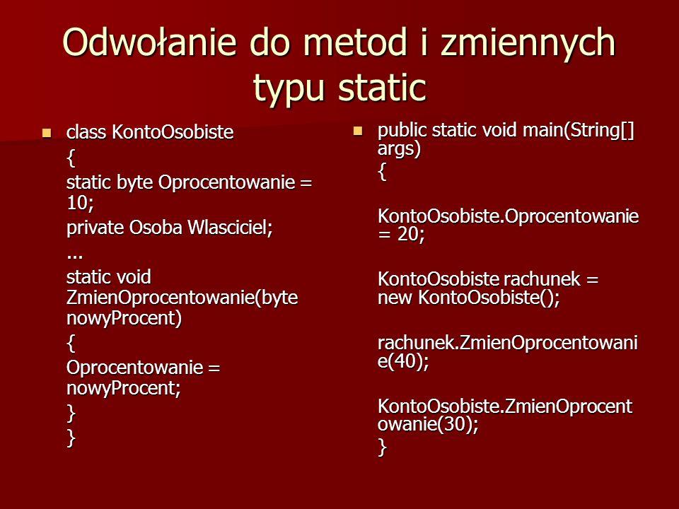 Odwołanie do metod i zmiennych typu static class KontoOsobiste class KontoOsobiste{ static byte Oprocentowanie = 10; private Osoba Wlasciciel;... stat