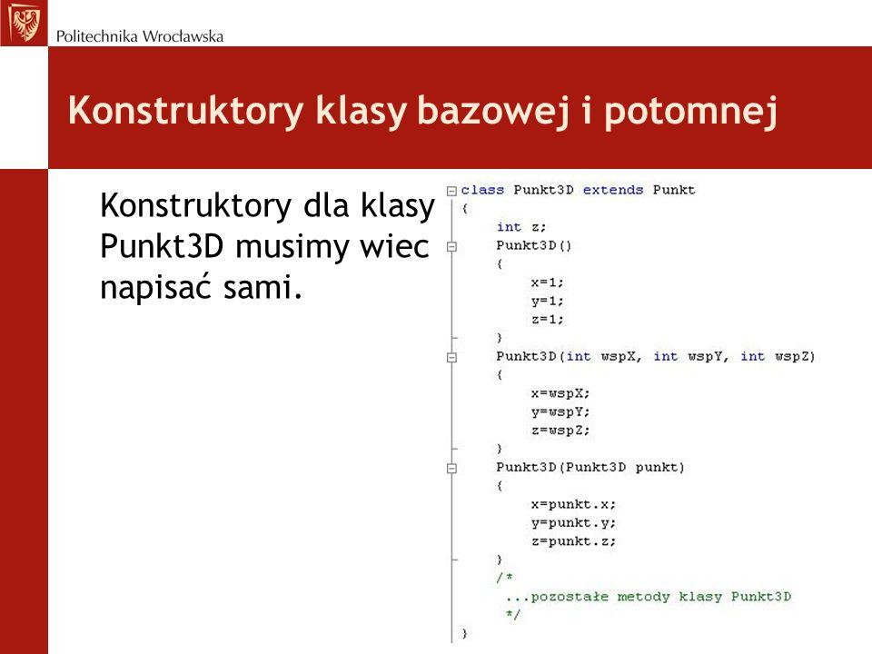 Konstruktory klasy bazowej i potomnej Konstruktory dla klasy Punkt3D musimy wiec napisać sami.