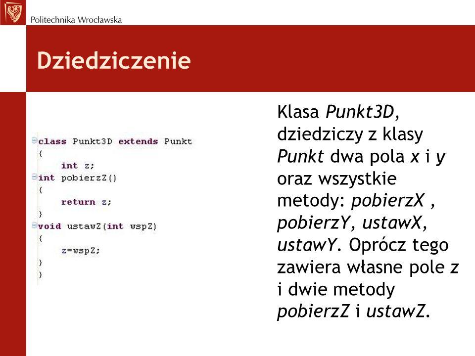 Konstruktory klasy bazowej i potomnej Klasa Punkt3D posiada już metody operujące na polu z, tzn.