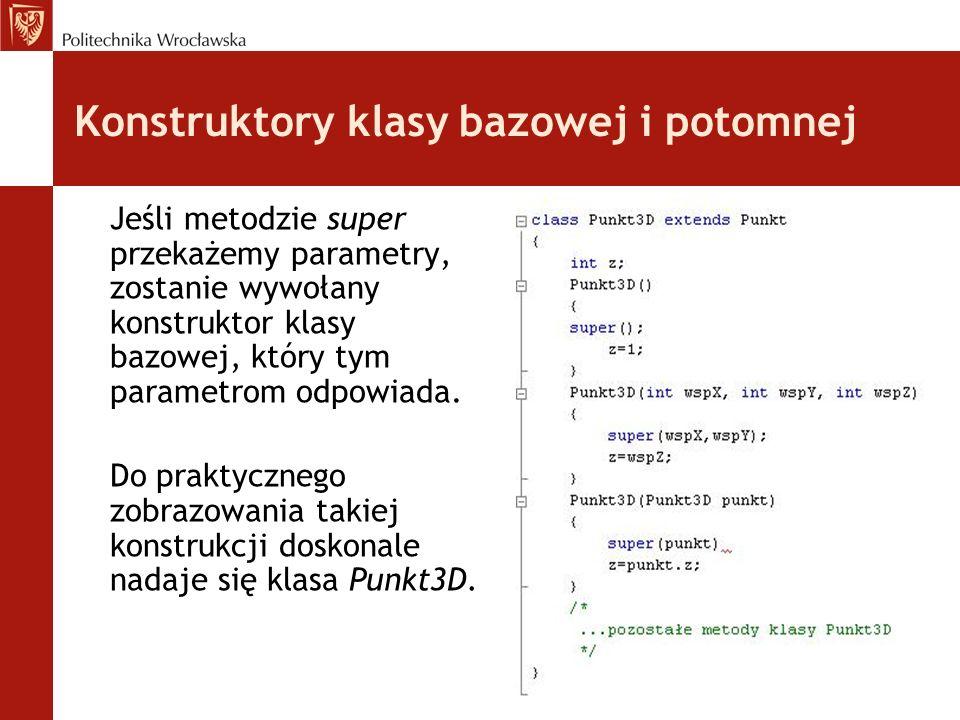 Konstruktory klasy bazowej i potomnej Jeśli metodzie super przekażemy parametry, zostanie wywołany konstruktor klasy bazowej, który tym parametrom odp