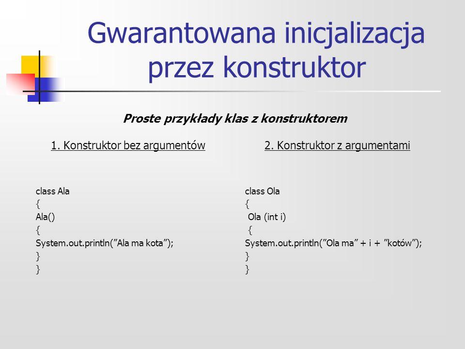 Gwarantowana inicjalizacja przez konstruktor 1.