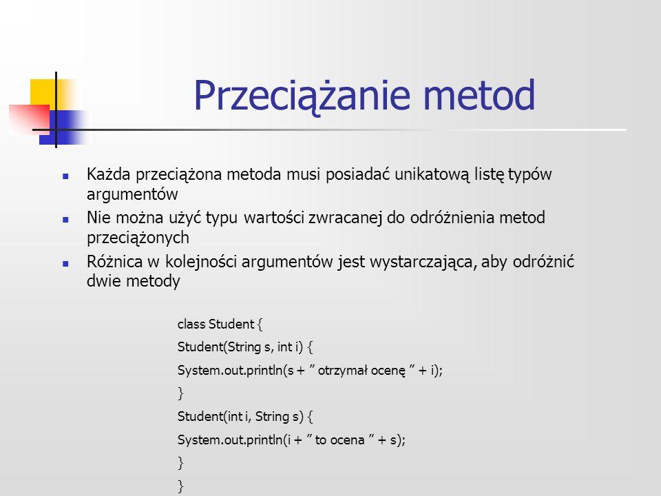 Przeciążanie metod Słowo kluczowe this – zwraca odwołanie do obiektu, na rzecz którego metoda została wywołana.