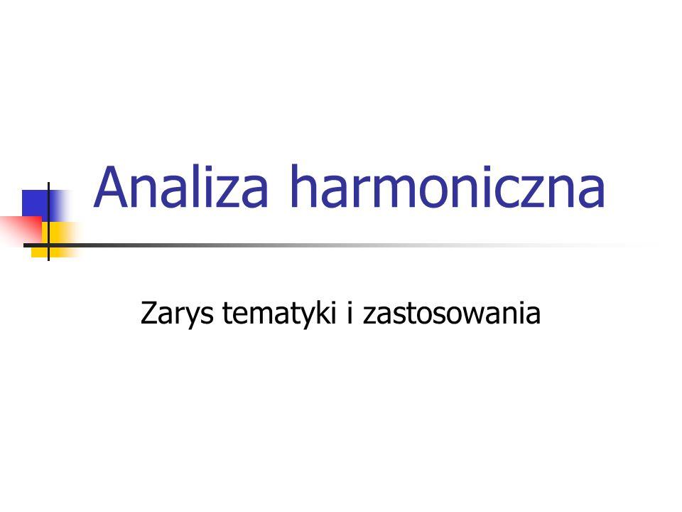 Analiza harmoniczna Zarys tematyki i zastosowania
