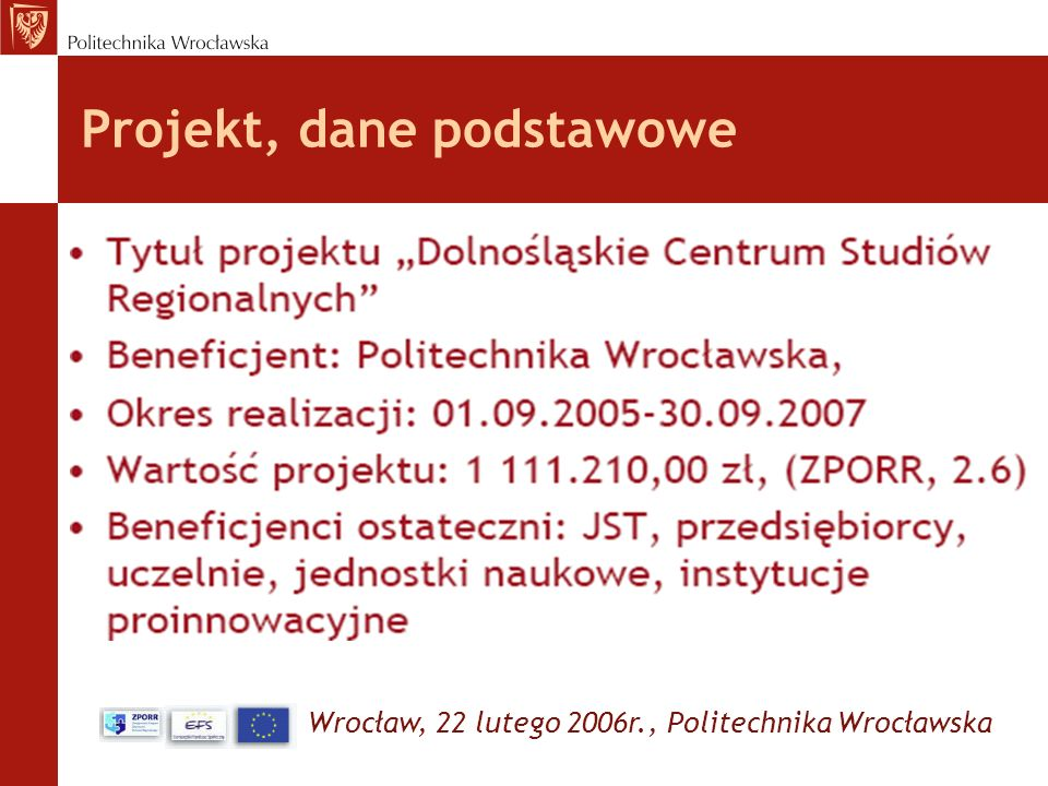 Wrocław, 22 lutego 2006r., Politechnika Wrocławska Zagadnienia Nauka i szkolnictwo wyższe na rzecz Dolnego Śląska Pozycja Dolnego Śląska jako regionu Dolnośląskie Centrum Studiów Regionalnych – zasadność, misja, cele Projekty, źródła finansowania, terminy