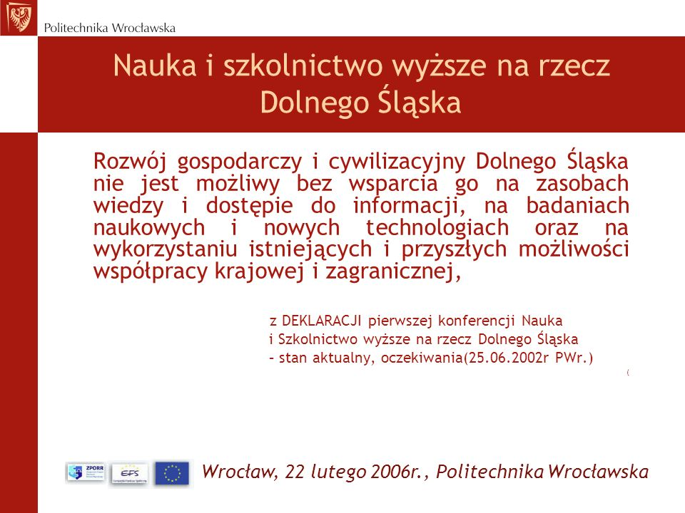Wrocław, 22 lutego 2006r., Politechnika Wrocławska Dolnośląskie Centrum Studiów Regionalnych - DCSR (cele i realizacja) Cele: wsparcie naukowe na rzecz optymalnych decyzji strategicznych w Regionie, przygotowanie lokalnych elit i społeczeństwa do zmian społecznych i gospodarczych, Realizacja: Powołanie Centrum Studiów Regionalnych (CSR) - Sekcja Studiów Regionalnych - Sekcja Badań Prognostycznych