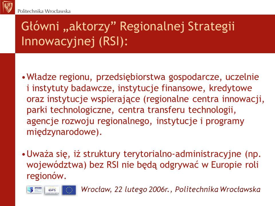 Wrocław, 22 lutego 2006r., Politechnika Wrocławska Główni aktorzy Regionalnej Strategii Innowacyjnej (RSI): Władze regionu, przedsiębiorstwa gospodarc