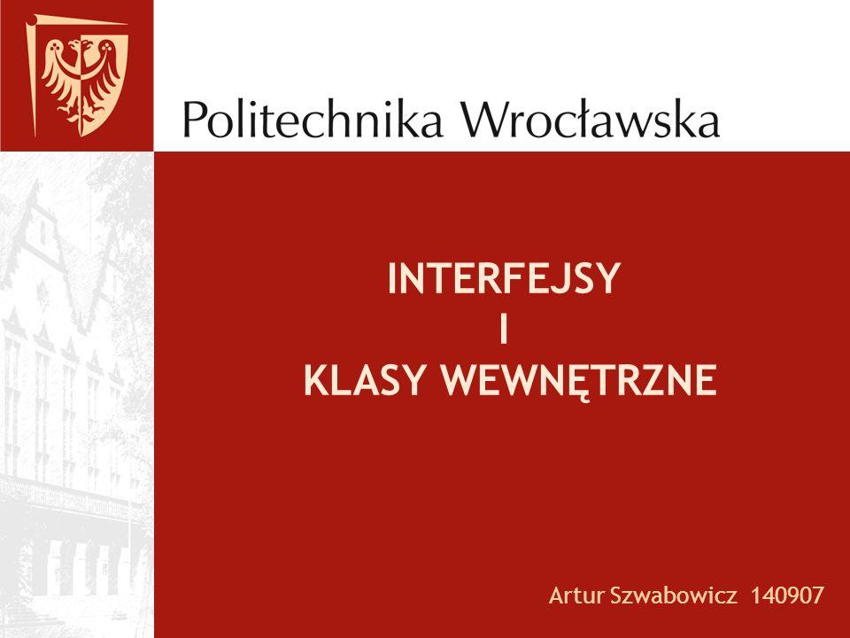 INTERFEJSY I KLASY WEWNĘTRZNE Artur Szwabowicz 140907