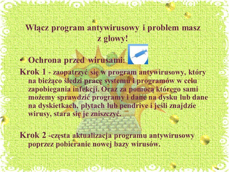 Włącz program antywirusowy i problem masz z głowy! Ochrona przed wirusami : Krok 1 - zaopatrzyć się w program antywirusowy, który na bieżąco śledzi pr