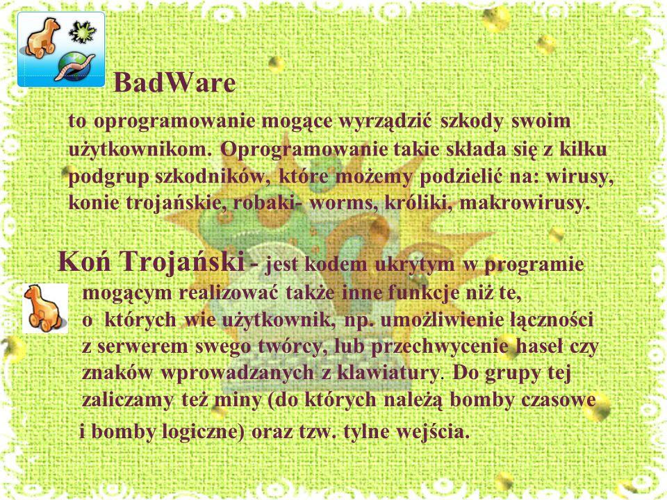 BadWare to oprogramowanie mogące wyrządzić szkody swoim użytkownikom. Oprogramowanie takie składa się z kilku podgrup szkodników, które możemy podziel