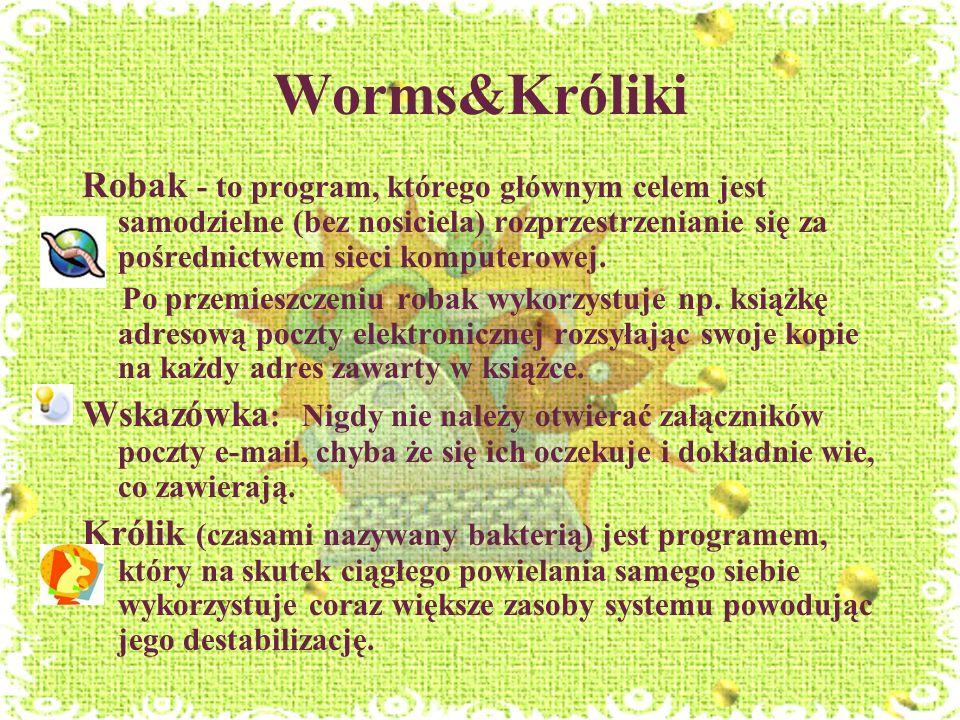 Worms&Króliki Robak - to program, którego głównym celem jest samodzielne (bez nosiciela) rozprzestrzenianie się za pośrednictwem sieci komputerowej. P