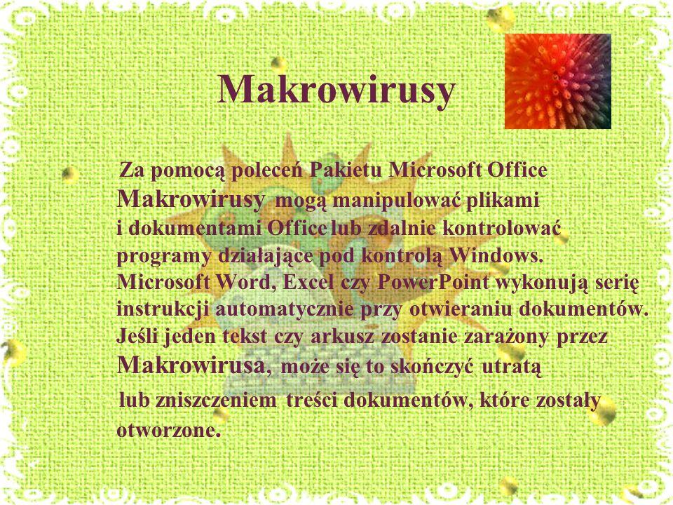 Makrowirusy Za pomocą poleceń Pakietu Microsoft Office Makrowirusy mogą manipulować plikami i dokumentami Office lub zdalnie kontrolować programy dzia
