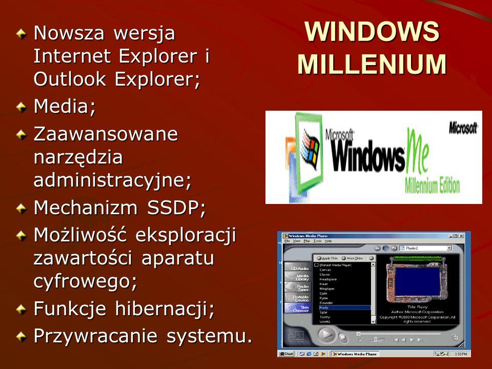 WINDOWS MILLENIUM Nowsza wersja Internet Explorer i Outlook Explorer; Media; Zaawansowane narzędzia administracyjne; Mechanizm SSDP; Możliwość eksplor