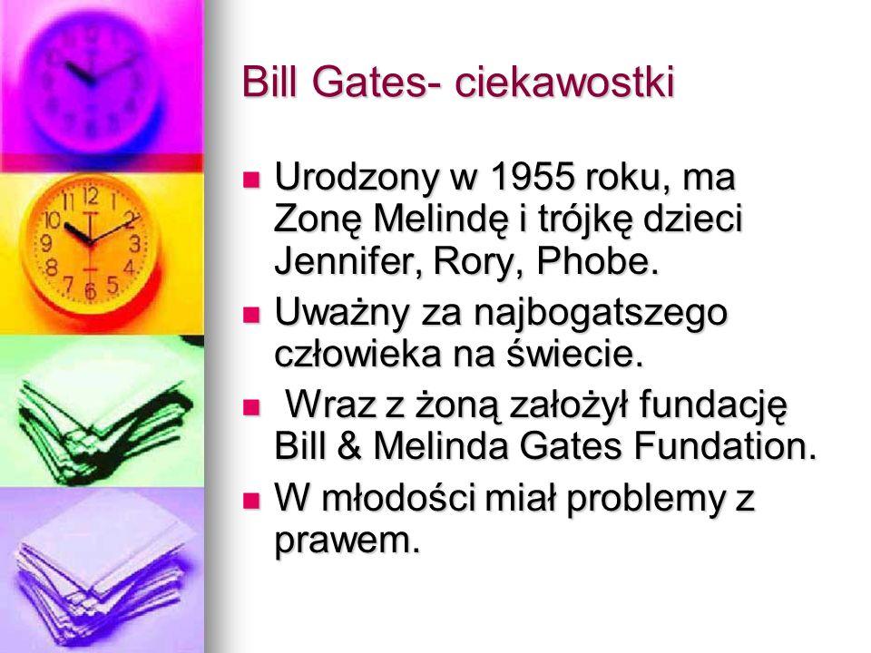 Bill Gates- ciekawostki Urodzony w 1955 roku, ma Zonę Melindę i trójkę dzieci Jennifer, Rory, Phobe. Urodzony w 1955 roku, ma Zonę Melindę i trójkę dz