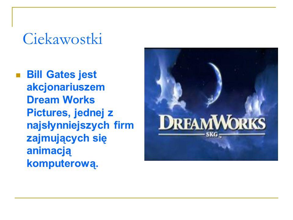 Ciekawostki Bill Gates jest akcjonariuszem Dream Works Pictures, jednej z najsłynniejszych firm zajmujących się animacją komputerową.