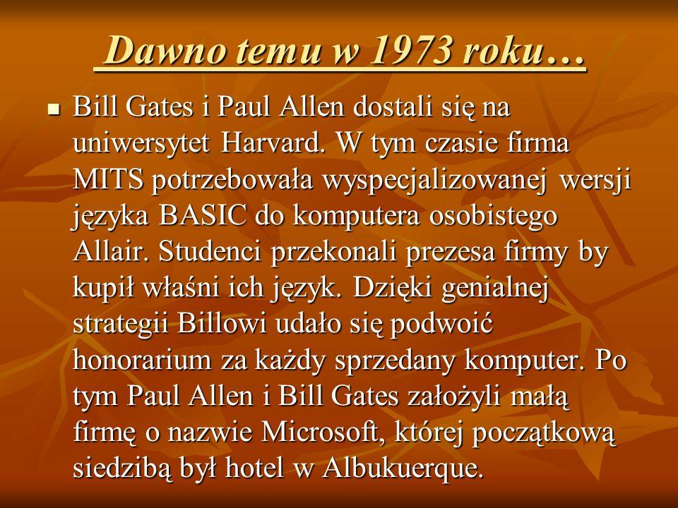 Dawno temu w 1973 roku… Dawno temu w 1973 roku… Bill Gates i Paul Allen dostali się na uniwersytet Harvard. W tym czasie firma MITS potrzebowała wyspe